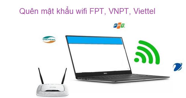 quên mật khẩu wifi fpt, viettel. vnpt